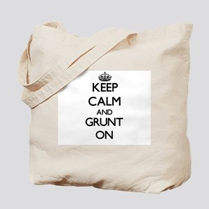 Keep Calm and Grunt ON Tote Bag