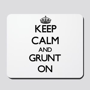 Keep Calm and Grunt ON Mousepad