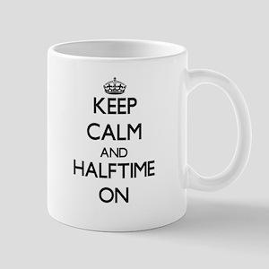 Keep Calm and Halftime ON Mugs