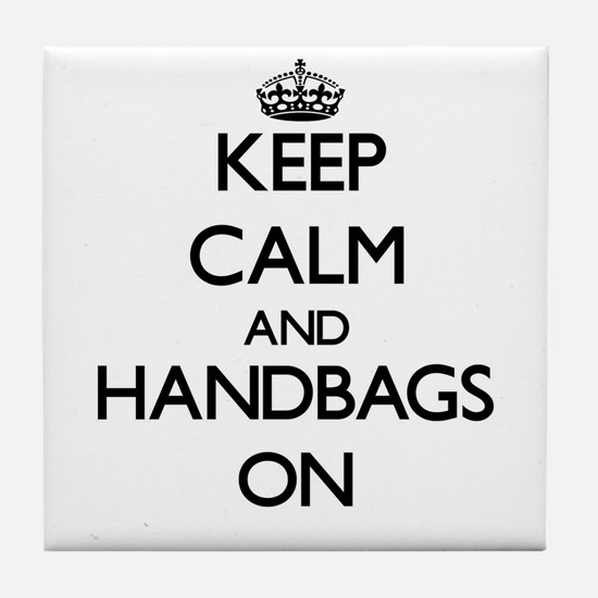 Keep Calm and Handbags ON Tile Coaster