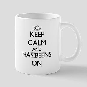 Keep Calm and Has-Beens ON Mugs