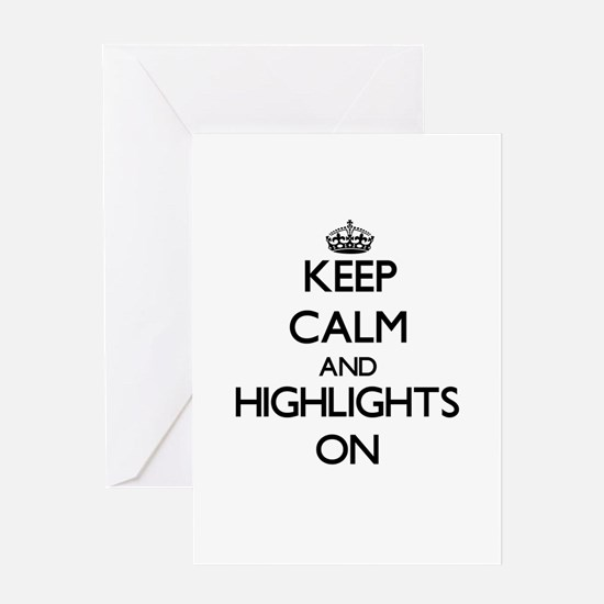 Keep Calm and Highlights ON Greeting Cards