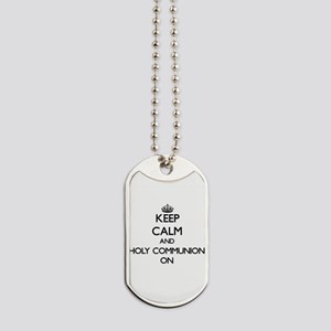Keep Calm and Holy Communion ON Dog Tags