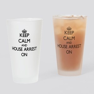 Keep Calm and House Arrest ON Drinking Glass