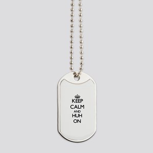 Keep Calm and Huh ON Dog Tags