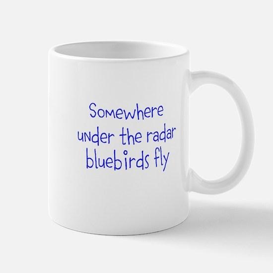 Somewhere under the radar bluebirds fly. Mugs