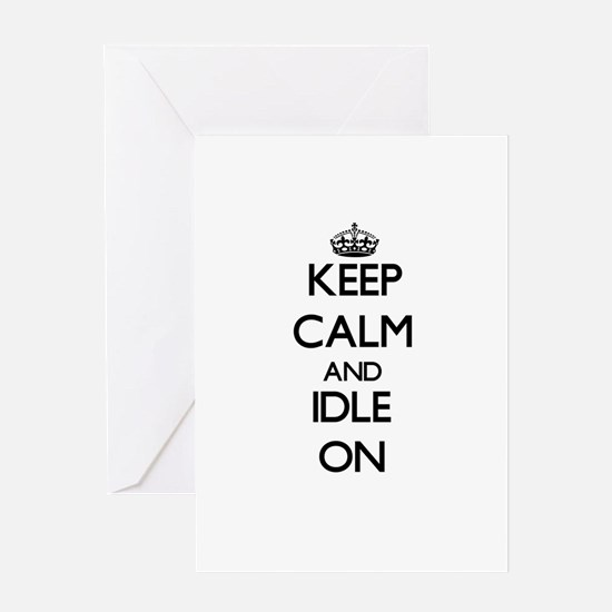 Keep Calm and Idle ON Greeting Cards