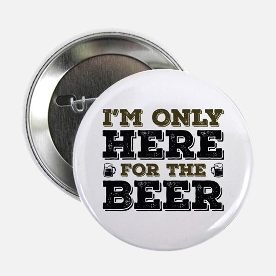"Here For The Beer 2.25"" Button"