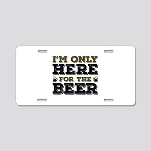 Here For The Beer Aluminum License Plate