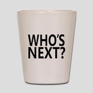 Who's Next? Shot Glass