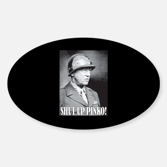 General George S. Patton says, SHUT UP PINKO! Stic
