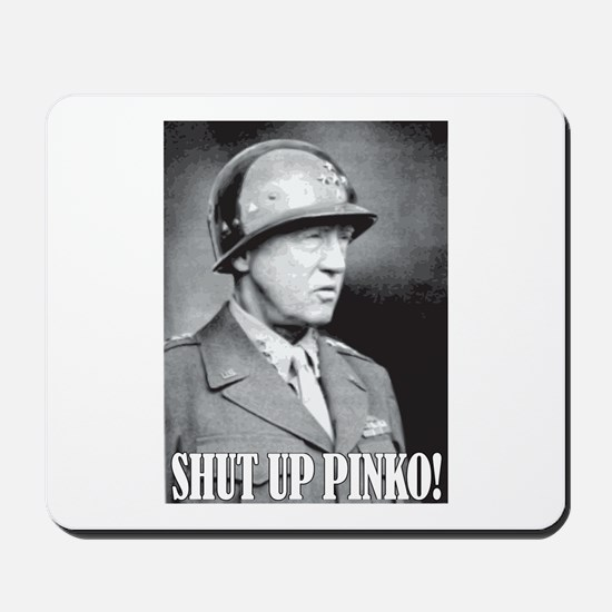 General George S. Patton says, SHUT UP PINKO! Mous
