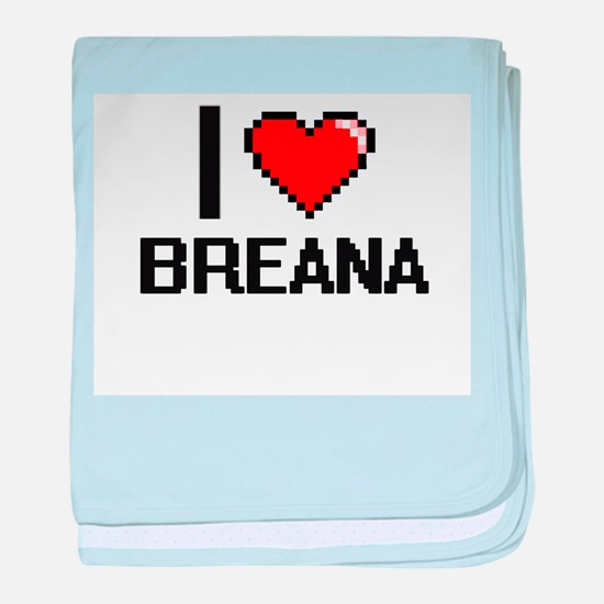 I Love Breana baby blanket
