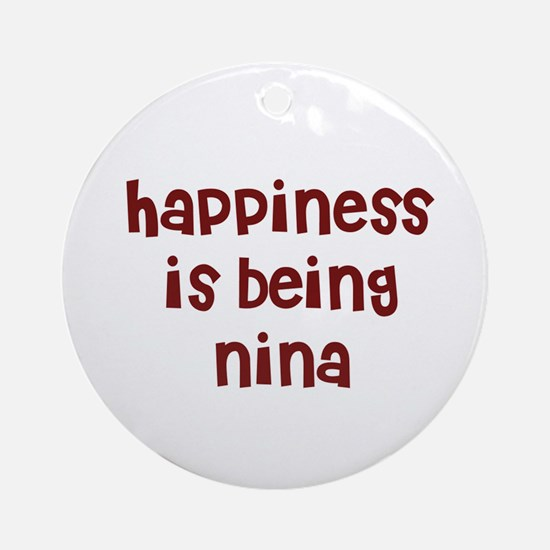 happiness is being Nina Ornament (Round)
