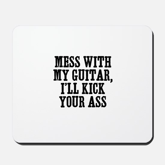 mess with my guitar, I'll kic Mousepad