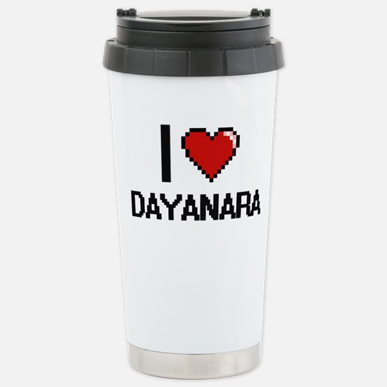 I Love Dayanara Stainless Steel Travel Mug