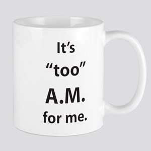 "It's ""too"" A.M. for me. Mugs"