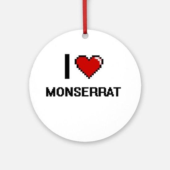 I Love Monserrat Ornament (Round)