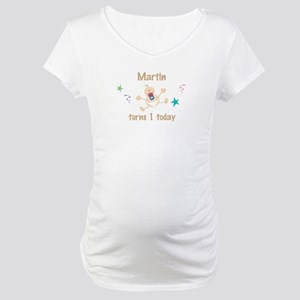 Martin turns 1 today Maternity T-Shirt
