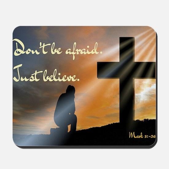 Don't be afraid. Just believe... Mousepad