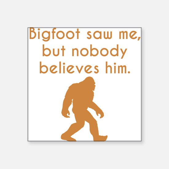 Bigfoot Saw Me Sticker