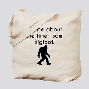 Ask Me About The Time I Saw Bigfoot Tote Bag