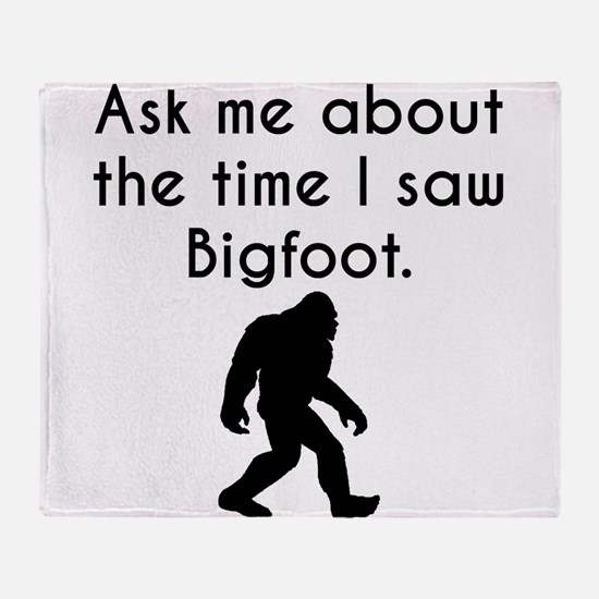 Ask Me About The Time I Saw Bigfoot Throw Blanket
