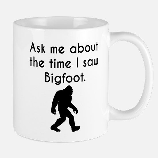 Ask Me About The Time I Saw Bigfoot Mugs