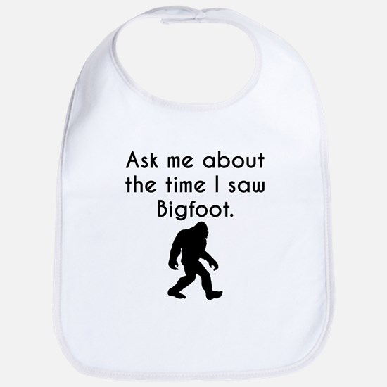 Ask Me About The Time I Saw Bigfoot Bib