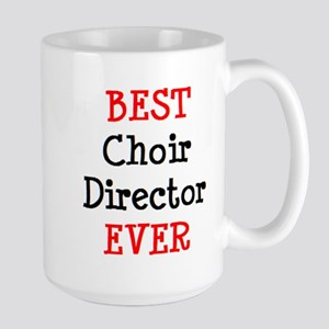 best choir director ever 15 oz Ceramic Large Mug