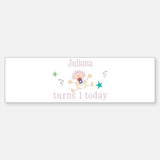 Juliana turns 1 today Bumper Bumper Bumper Sticker