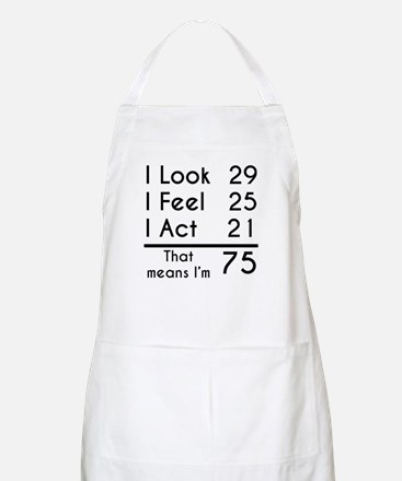 That Means Im 75 Apron