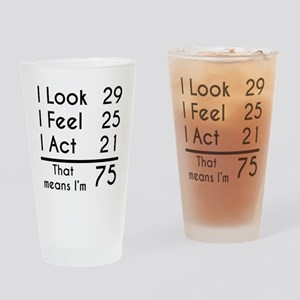 That Means Im 75 Drinking Glass