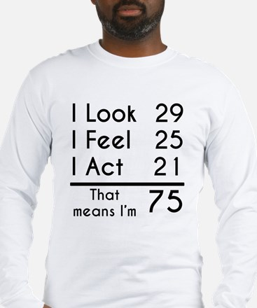 That Means Im 75 Long Sleeve T-Shirt