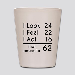 That Means Im 62 Shot Glass