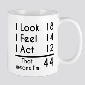 That Means Im 44 Mugs