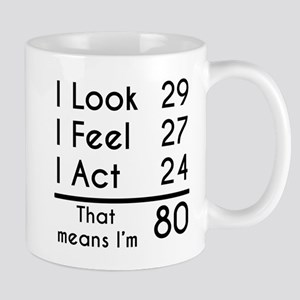 That Means Im 80 Mugs