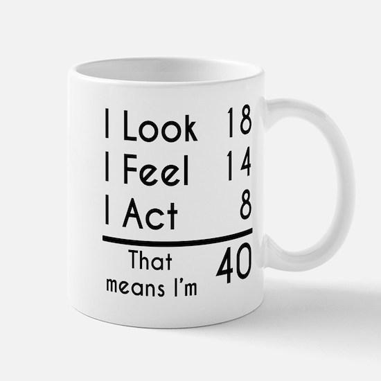 That Means Im 40 Mugs