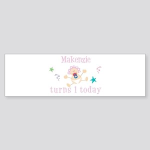 Makenzie turns 1 today Bumper Sticker