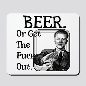 Beer or Get Out Mousepad
