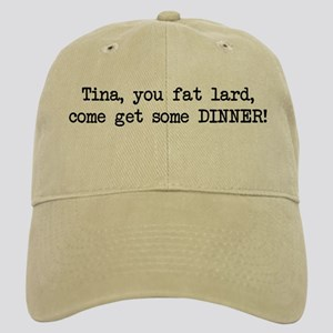 Tina, You Fat Lard (blk) Cap