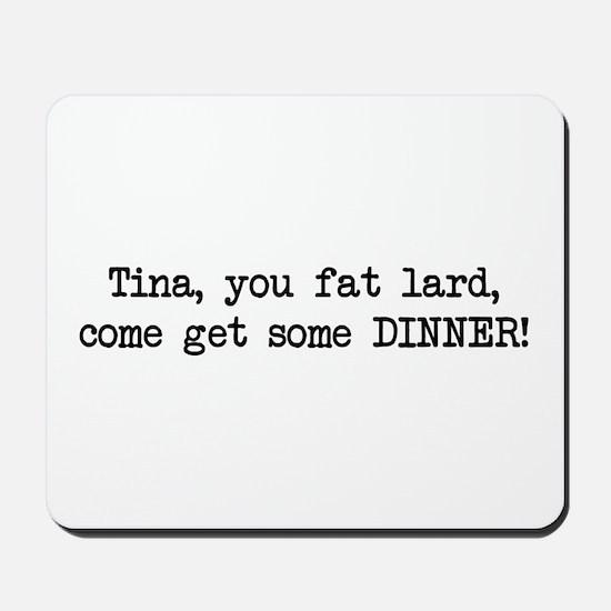 Tina, You Fat Lard (blk) Mousepad