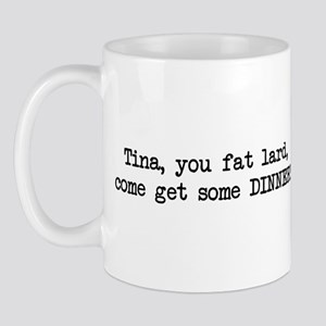 Tina, You Fat Lard (blk) Mug