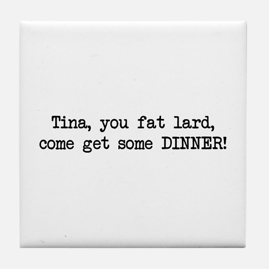 Tina, You Fat Lard (blk) Tile Coaster