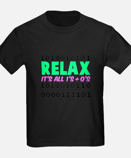 Relax It's All 1's + 0's T-Shirt