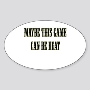 maybe this game can be beat Oval Sticker