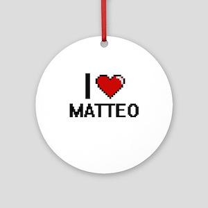 I Love Matteo Ornament (Round)