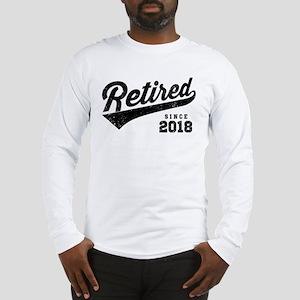 Retired Since 2018 Long Sleeve T-Shirt