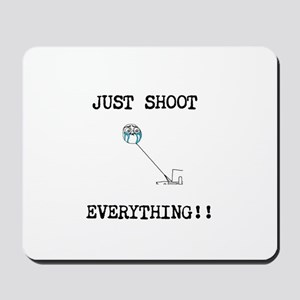JUST SHOOT EVERYTHING Mousepad