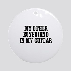 my other boyfriend is my guit Ornament (Round)